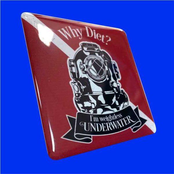 Why Diet? Iam weightless Underwater!
